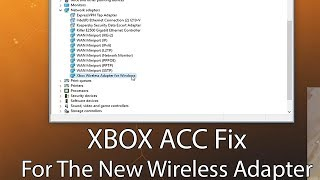 Xbox ACC Fix For the New Wireless Adapter for Windows 10