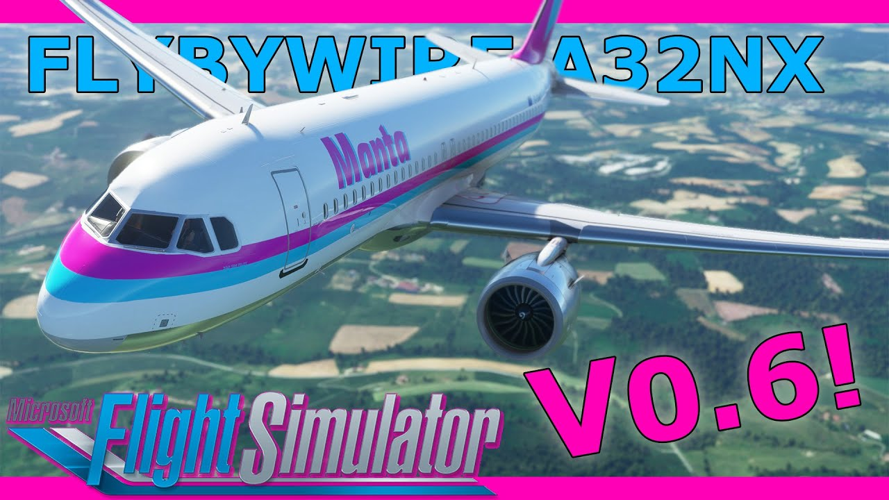 Flybywire A32NX Update V0.6: A New Experience! With a Real Airbus Pilot