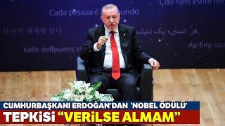 """Cumhurbaşkanı Erdoğan: """"Benim İçin Nobel'in Hiçbir Kıymetiharbiyesi Yoktur"""""""