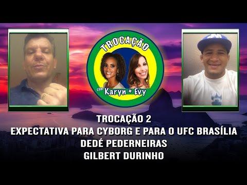 Trocação 2 - Cris Cyborg No UFC Brasília; Dedé Pederneiras E Gilbert Durinho!