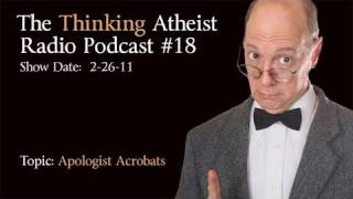 Apologist Acrobats-The Thinking Atheist Radio Podcast #18