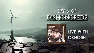 Day 6 of Dishonored 2 - Live with Oxhorn