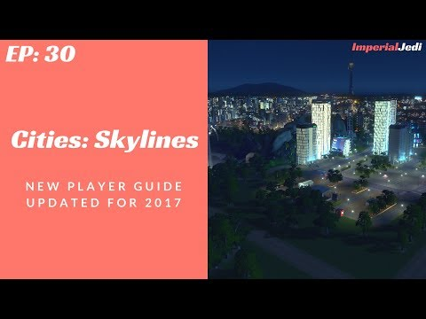 Cities: Skylines - New Player Guide // Updated for 2017 - NO MODS [EP30]
