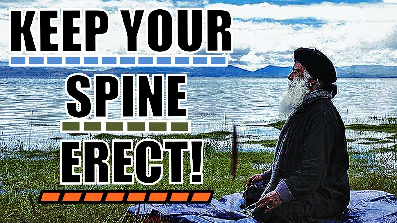 Sadhguru - Remain conscious of your spine all the time!