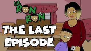 THE LAST LIL RON RON EPISODE... 😢