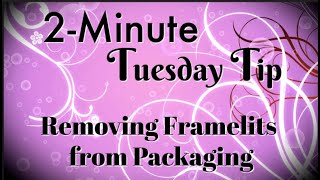 Simply Simple 2-MINUTE TUESDAY TIP - Removing Framelits from Packaging with Ease by Connie Stewart