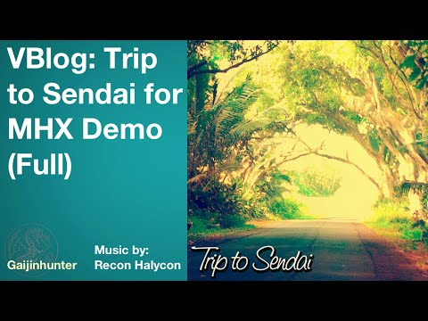 VBlog: Trip to Sendai for MHX Demo (Full)