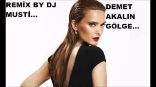 remix by dj musti demet akalın gölge  remix