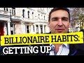 Billionaire Habits: Getting Up - The Billion Dollar Secret