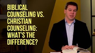 Biblical Counseling vs. Christian Counseling: What's the Difference?