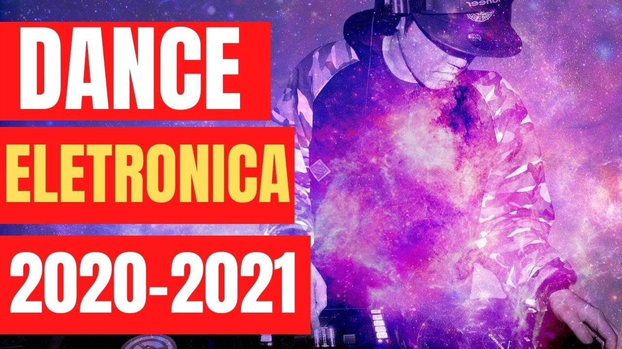 Dance e Eletronica 2020/2021 - Baixar MÚSICA #ELETRÔNICA