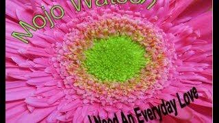 """Mojo Watson - """"I Need An Everyday Love"""""""