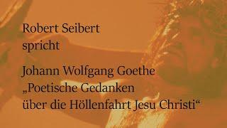 """Johann Wolfgang Goethe – """"Poetische Gedanken über die Höllenfahrt Jesu Christi"""""""