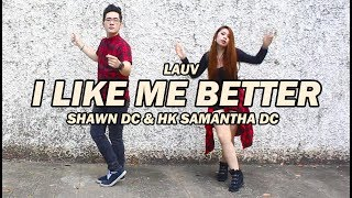 I Like Me Better - LAUV (Dance Cover) | Shawn DC & HK Samantha DC