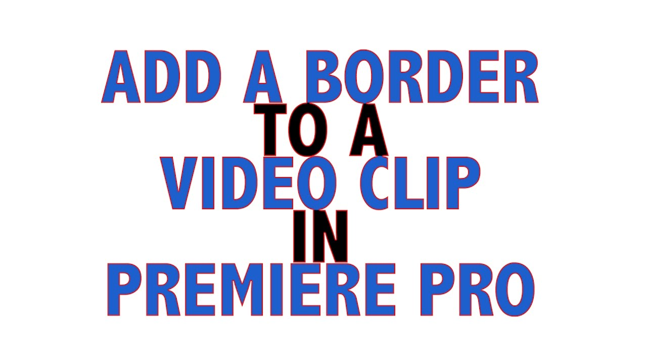 Add a Border to your Video Clip in Premiere - YouTube