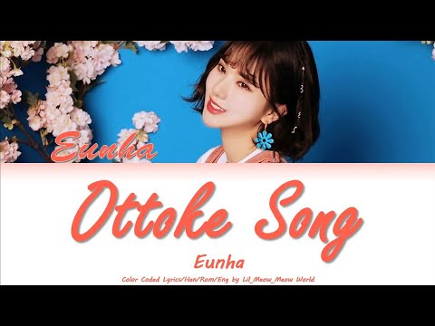 Eunha (Gfriend) - Ottoke Song - Original of Hyojung OMG  | Color Coded Lyrics/Han/Rom/Eng