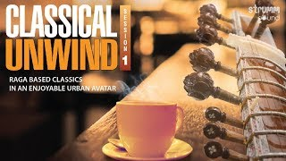 Classical Unwind Jukebox I Raga based Classics in an Enjoyable Urban Avatar