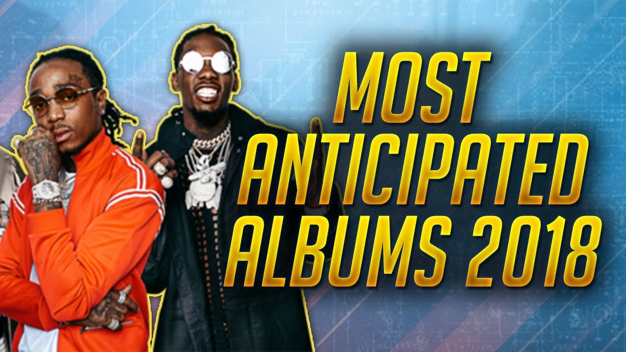 10 Most Anticipated Hip Hop Albums In 2018: THE MOST ANTICIPATED RAP/HIP-HOP ALBUMS OF 2018!