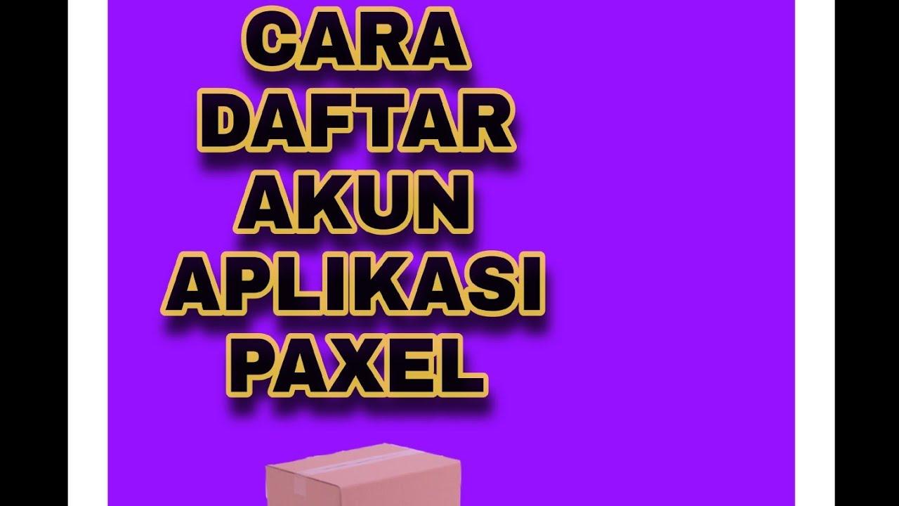 Cara Daftar Akun Paxel Untuk Kiriman Paket Youtube
