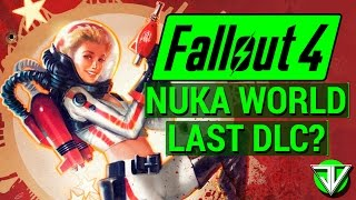 FALLOUT 4: NUKA WORLD LAST DLC?? (The Future of Fallout 4 DLC and Another Season Pass!)