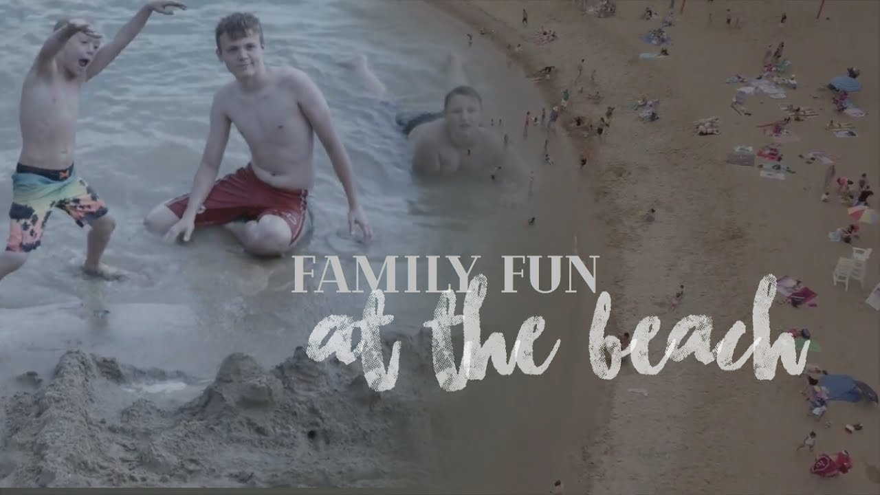 Family Fun At The Beach | July 2017