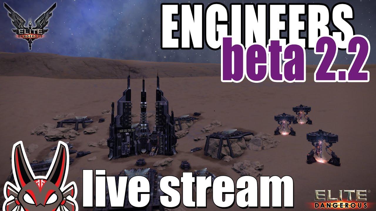 Engineers Beta 2.2 | Elite: Dangerous Live Stream