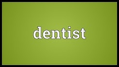 Dentist Meaning