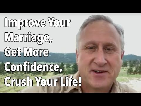 Improve Your Marriage, Get More Confidence, Crush Your Life!
