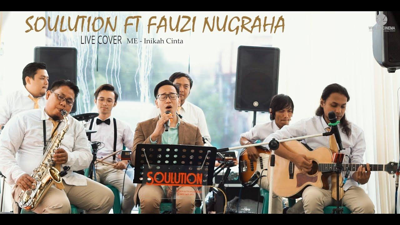 Download ME - INIKAH CINTA LIVE COVER SOULUTION FT FAUZI NUGRAHA