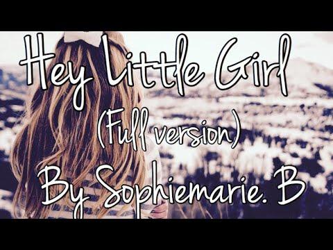 Hey Little Girl (full version) by Sophiemarie.B