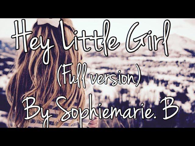 hey-little-girl-full-version-by-sophiemarie-b-marissa-rowland