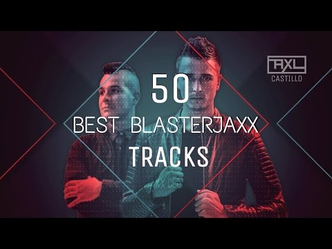 50 Best Blasterjaxx Tracks [Updated 2017]| AXL Music