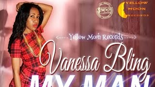 Vanessa Bling - My Man (Raw) [Love & Money Riddim] February 2015