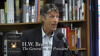 """H.W. Brands, """"The General vs. the President"""""""