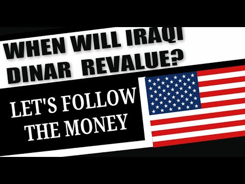 When Will The Iraqi Dinar Revalue?  Let's Follow The Money