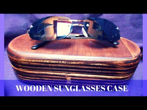 HOW TO MAKE A WOODEN SUNGLASSES CASE