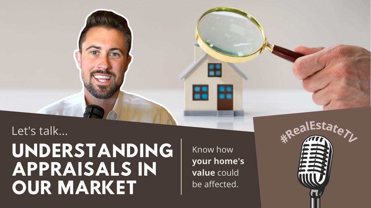 Understanding Appraisals in Our Market