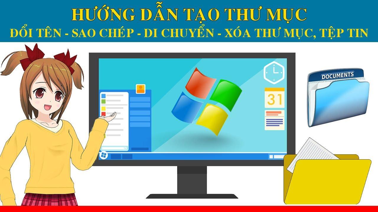 HD tạo thư mục mới, đổi tên, sao chép di chuyển thư mục, tệp tin cho người mới sử dụng máy tính.