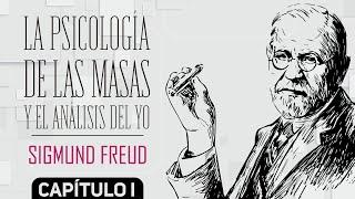 LA PSICOLOGÍA DE LAS MASAS Y EL ANÁLISIS DEL YO - SIGMUND FREUD - CAPÍTULO 1