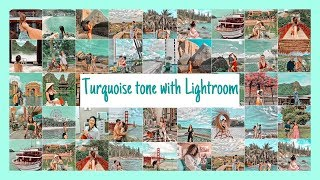 #4 Chỉnh Ảnh Tông Xanh Ngọc Siêu Xinh| Turquoise Tone with Lightroom ♡ TRAM LE ♡