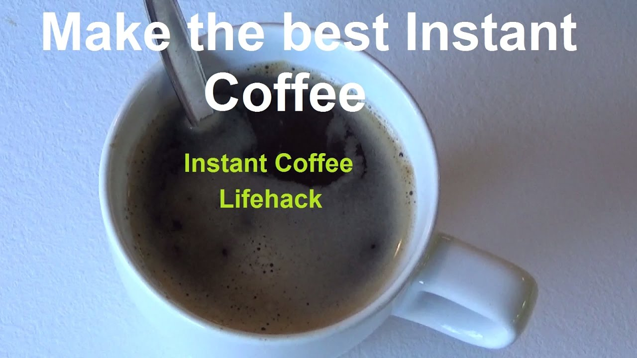 Lifehack Instant Coffee Make The Best Of World How To Hack