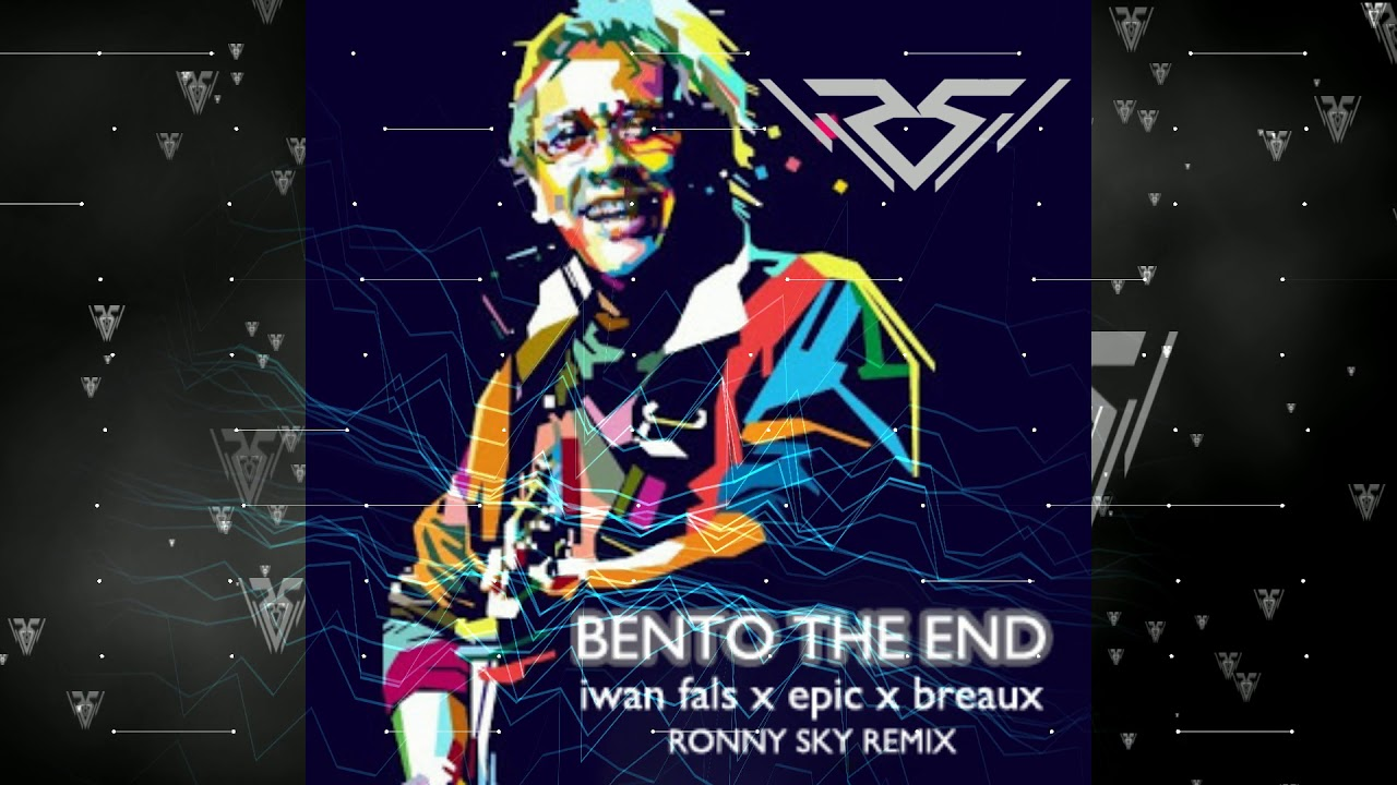 Bento The End Iwan Fals X Eptic X Breaux Ronny Sky Remix Youtube