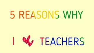 5 Reasons Why I Appreciate Teachers!