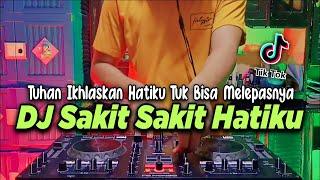 Dj Sakit Sakit Hatiku Tuhan Ikhlaskan Hatiku Tuk Bisa Melepasnya Tiktok Viral Remix Full Bass 2021