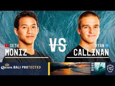Seth Moniz vs. Ryan Callinan - Round of 32, Heat 10 - Corona Bali Protected 2019