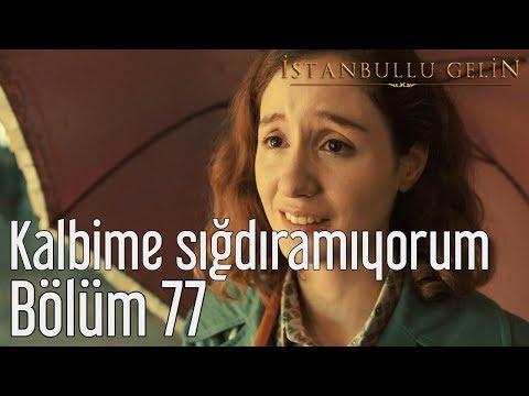 İstanbullu Gelin 77. Bölüm - Kalbime Sığdıramıyorum