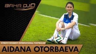 Айдана Оторбаева Игрок женской сборной Кыргызстана по футболу