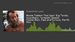 Movie Trailers That Spoil Big Twists, Guardians, Fantastic Beasts, Spider-Man, Fast and Furious, Pac