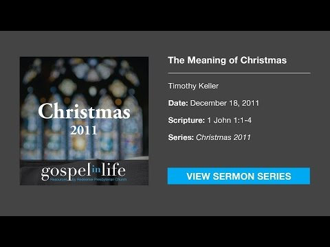 The Meaning Of Christmas Timothy Keller Sermon YouTube