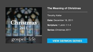 The Meaning of Christmas – Timothy Keller [Sermon]
